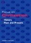 Focus on Civilization: History, Past and Present